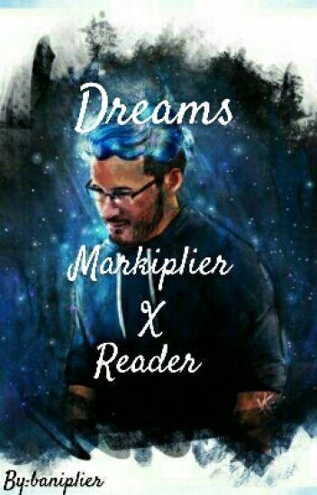 Dreams (Markiplier X Reader)