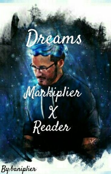 Dreams (Markiplier X Reader)