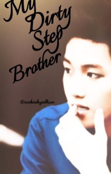My Dirty Step Brother (Baekhyun 18+) SLOW UPDATE