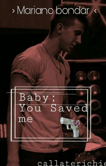 》Baby; You Saved Me《 -Mariano Bondar Y Vos- Editando