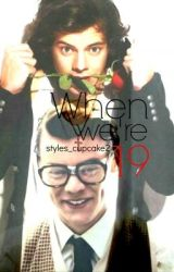 When we're 19. by dayumstyles