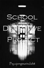 SCHOOL DETECTIVE PROJECT by ajengnurindah11