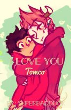 I love you ( tomco) by mynameisnotjeff420