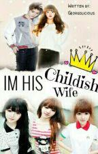 Im His Childish Wife by Georgolicious
