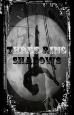 Three-Ring Shadows (NOT CONTINUING) by wizardess_lexie