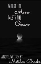 Where the Moon Meets the Ocean by MatthewsFanfictions