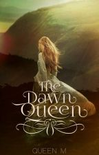 The Dawn Queen by HerMajestyQueenM