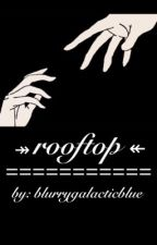 Rooftop (#Wattys2016) by blurrygalacticblue