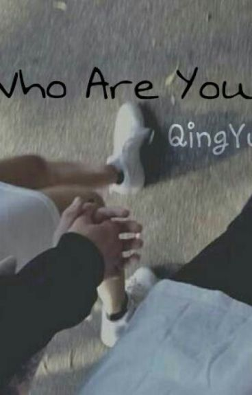 Who Are You? || QINGYU