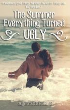 The Summer Everything Turned Ugly by AgentOfSHIELD