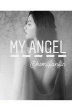MY ANGEL by kemilfanfic