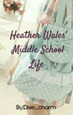 Heather Wales' Middle School life by Hanaa_Basik