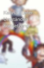 Kellina...unter Umständen Fortsetzung by unenterissiert
