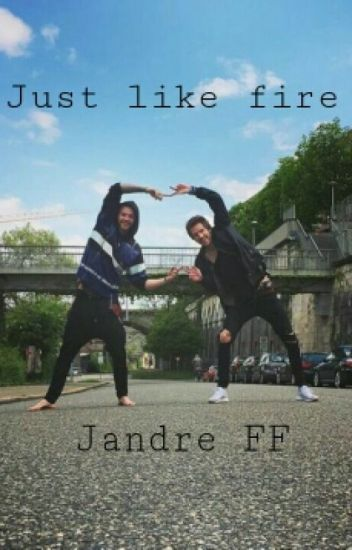 Just like fire | Jandre