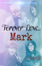 Forever Love,...Mark by _coupsNa