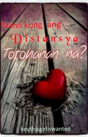 Paano Kung Ang Distansya Totohanan Na? (HIATUS) by heythisgirliswanted