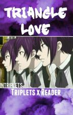 Triangle Love [Triplets X Reader] by 1nToms