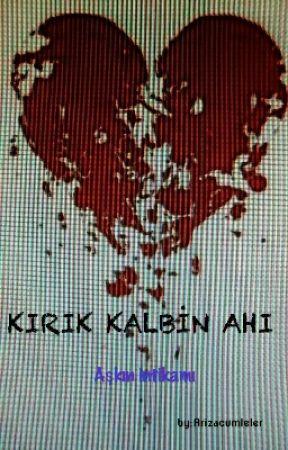 KIRIK KALBİN AHI ( AŞKIN İNTİKAMI ) by arizacumleler