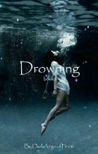 Drowning  by DarkAngelofFire16