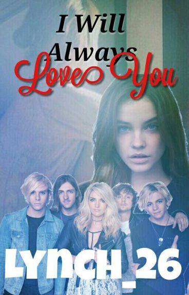I will always love you (Ross Lynch y tu) 3ª temporada