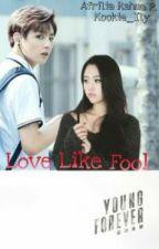 Love Like Fool [Jungkook BTS]  {Complete} by kookie_ily