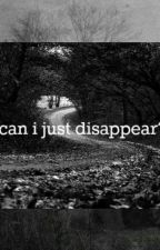 Can i just disappear? by AmyLeeChy