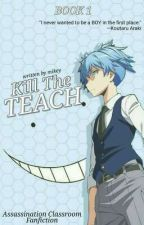 Kill The Teach [Assassination Classroom Fanfiction] by WEirdMorelle
