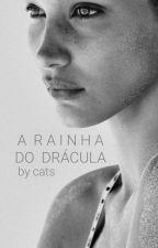 A Rainha do Drácula | 1 - Trilogia Imortais  by CatarinaForte