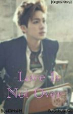 Love Is Not Over  by bangtanfantasy