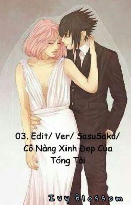 03. Edit/ Ver/ SasuSaku/ Cô Nàng Xinh Đẹp Của Tổng Tài