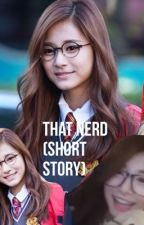 That Nerd (Short Story) by CookiesAndCreamIshi