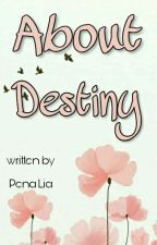 About Destiny (Adit Series) by penaliaa
