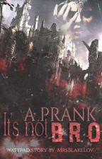 It's not a prank bro. by MrsBlakeLov