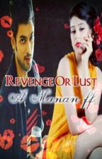 Revenge Or Lust A Manan ff by RoseAara
