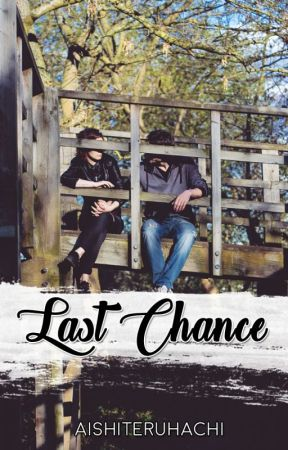 Last Chance by aishiteruhachi