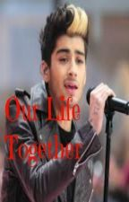 Our Life Together SEQUEL to Becoming Mrs. Malik by Zaynlover4ever1