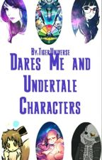 Dares Me Ands Undertale Characters! by TigerUniverse