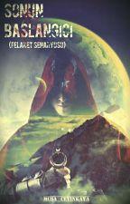Sonun Başlangıcı(Felaket Senaryosu) by BayYazar1905