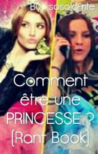 Comment être une PRINCESSE ? (Rant Book) by sosolafrite