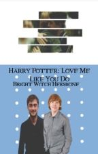 Harry Potter: Love Me Like You Do by HermioneJeanMalfoy1