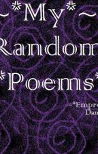 ~*My Random Poems*~ by empressofthedamned