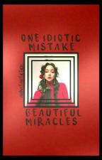 One Idiotic Mistake,Beautiful Miracles by aishafanfiction