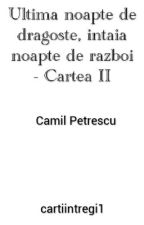 Ultima noapte de dragoste, întaia noapte de război - Camil Petrescu (CARTEA II) by cartiintregi1