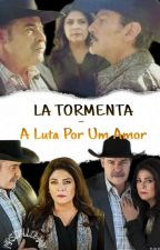 ° La Tormenta °| A Luta Por Um Amor #Wattys2017 by DallowayRuffo31