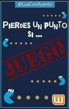 Pierdes Un Punto Si:... [Juego] by -LuaConAcento