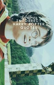 Incorrect Harry Potter Quotes by TheChocolateWitch