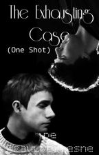The Exhausting Case (One Shot) [Johnlock fanfic] by PaulVerlesne