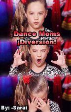 Dance Moms ¡Diversión! by -Sarai