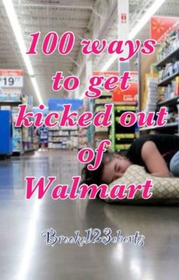100 ways to get kicked out of walmart