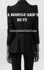 A Bodyguard's Duty by CompleteDelirium